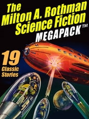 The Milton A. Rothman Science Fiction MEGAPACK ® - 19 Classic Stories ebook by Milton A. Rothman,Frederik Pohl,Robert A. Madle