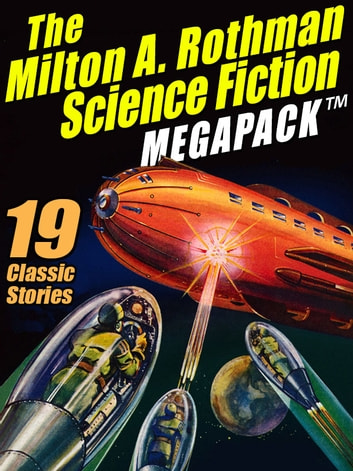 The Milton A. Rothman Science Fiction MEGAPACK ® - 19 Classic Stories ebook by Milton A. Rothman,Robert A. Madle