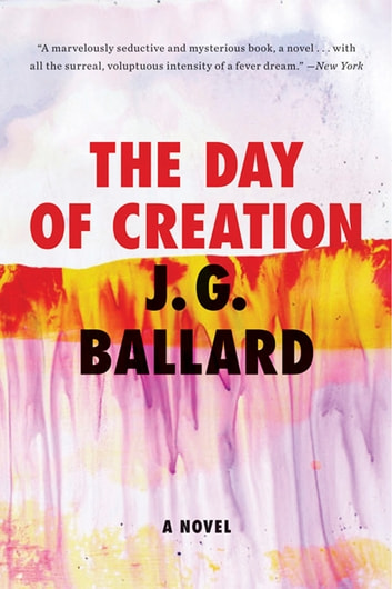 The Day of Creation: A Novel ebook by J. G. Ballard