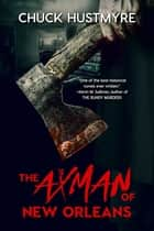 The Axman of New Orleans ebook by Chuck Hustmyre