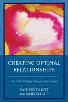 Creating Optimal Relationships - Use of the Voltage Concept with Couples ebook by James Elliott, Kathryn Elliott