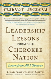 "Leadership Lessons from the Cherokee Nation: Learn from All I Observe ebook by Chad ""Corntassel"" Smith"