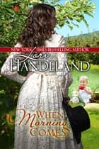 When Morning Comes - A Post Civil War Historical Novella ebook by Lori Handeland