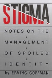 Stigma - Notes on the Management of Spoiled Identity ebook by Erving Goffman