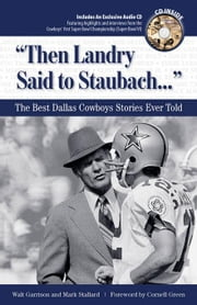 """Then Landry Said to Staubach. . ."": The Best Dallas Cowboys Stories Ever Told ebook by Garrison, Walt"
