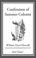 Confessions of Summer Colonist ebook by William Dean Howells