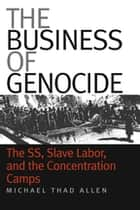 The Business of Genocide ebook by Michael Thad Allen