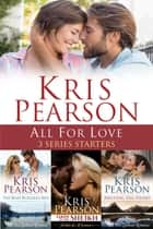 All for Love: 3 Series Starters ebook by Kris Pearson