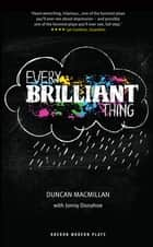 Every Brilliant Thing ebook by Duncan Macmillan