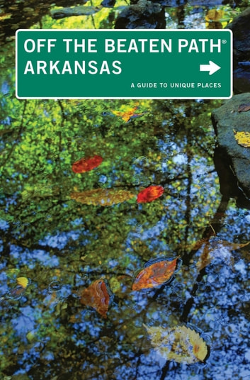 Arkansas Off the Beaten Path® - A Guide to Unique Places ebook by Patti DeLano