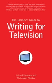 The Insider's Guide to Writing for Television ebook by Julian Friedmann,Christopher Walker