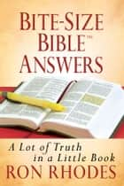 Bite-Size Bible™ Answers ebook by Ron Rhodes
