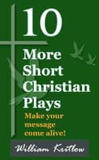 10 More Short Christian Plays ebook by William Kritlow
