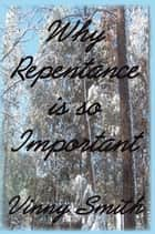 Why Repentance is so Important ebook by Vinny Smith