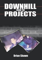 Downhill from the Projects ebook by Brian Shawn