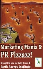 Marketing Mania & PR Pizzazz! ebook by Kelly Green