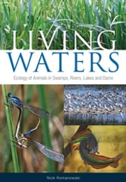 Living Waters - Ecology of Animals in Swamps, Rivers, Lakes and Dams ebook by Nick Romanowski