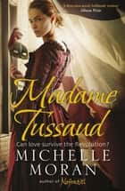 Madame Tussaud eBook by Michelle Moran