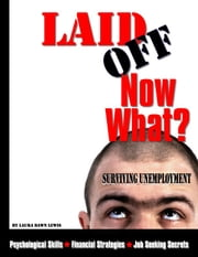 Laid Off, Now What?: Surviving Unemployment Financially, Psychologically and the Trade Secrets to Landing a Job ebook by Lewis, Laura Dawn