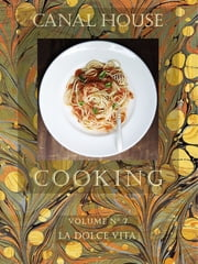 Canal House Cooking Volume N° 7 - La Dolce Vita ebook by Christopher Hirsheimer, Melissa Hamilton