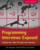 Programming Interviews Exposed - Coding Your Way Through the Interview ebook by John Mongan, Noah Suojanen Kindler, Eric Giguere