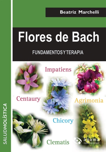 Flores de Bach EBOOK - Fundamentos y terapia ebook by Beatriz Marchelli