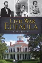 Civil War Eufaula ebook by Mike Bunn