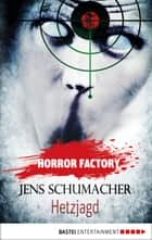 Horror Factory - Hetzjagd ebook by Jens Schumacher, Uwe Voehl