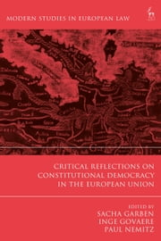Critical Reflections on Constitutional Democracy in the European Union ebook by Prof. Dr. Sacha Garben, Inge Govaere, Paul Nemitz