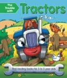 The Trouble with Tractors - First Reading Books for 3 to 5 Year Olds eBook by Nicola Baxter