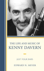 The Life and Music of Kenny Davern - Just Four Bars ebook by Edward N. Meyer