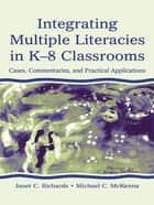 Integrating Multiple Literacies in K-8 Classrooms ebook by Janet C. Richards,Michael C. McKenna