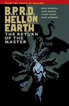B.P.R.D. Hell on Earth Volume 6: The Return of the Master ebook by Mike Mignola, Various