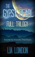 The Gypsy Pearl Full Trilogy - The Gypsy Pearl ebook by Lia London