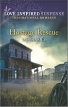 Hostage Rescue ebook by Lisa Harris