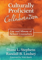 Culturally Proficient Collaboration - Use and Misuse of School Counselors ebook by Diana L. (Lynn) Stephens,Randall B. Lindsey