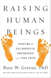 Raising Human Beings - Creating a Collaborative Partnership with Your Child ebook by Kobo.Web.Store.Products.Fields.ContributorFieldViewModel