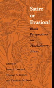 Satire or Evasion? - Black Perspectives on Huckleberry Finn ebook by James S. Leonard,Thomas Tenney,Thadious M. Davis,John H. Wallace