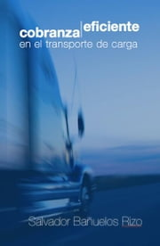 Cobranza Eficiente en el Transporte de Carga ebook by Salvador Banuelos