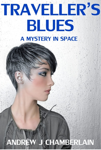 Traveller's Blues: A Mystery In Space ebook by Andrew J Chamberlain