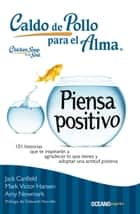 Caldo de pollo para el alma: piensa positivo 電子書 by Jack Canfield, Mark Victor Hansen, Amy Newmark