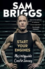 Start Your Engines - My Unstoppable CrossFit Journey ebook by Sam Briggs