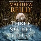 The Three Secret Cities audiobook by Matthew Reilly, Sean Mangan