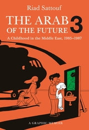 The Arab of the Future 3 - The Circumcision Years: A Childhood in the Middle East, 1985-1987 ebook by Riad Sattouf