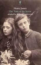 The Turn of the Screw - adapted for the stage ebook by Rebecca Lenkiewicz, Rebecca Lenkiewicz, Henry James