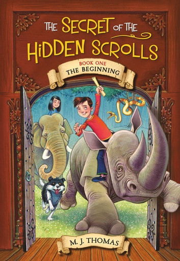 The Secret of the Hidden Scrolls: The Beginning, Book 1 ebook by M.J. Thomas