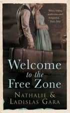Welcome to the Free Zone ebook by Ladislas Gara, Nathalie Gara, Claire Meljac