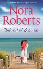 Unfinished Business: the classic story from the queen of romance that you won't be able to put down ebook by Nora Roberts