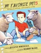 My Favorite Pets - by Gus W. for Ms. Smolinski's Class ebook by Jeanne Birdsall, Harry Bliss