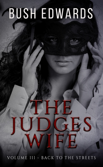 "The Judges Wife ""Back to the streets"" ebook by Bush Edwards"